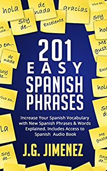 Spanish: 201 Easy Spanish Phrases: Increase Your Vocabulary With New Spanish Phrases & Words Explained. Includes Access to a Spanish Audio Book by [J.G. Jimenez]