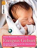 Ereignis Geburt + CD: Die beste Vorbereitung auf den Geburtstermin für Sie und Ihr Baby - Bianca Marklstorfer