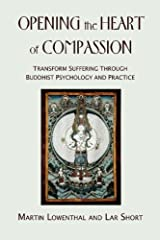 Opening the Heart of Compassion: Transform Suffering Through Buddhist Psychology and Practice Paperback