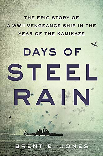 Compare Textbook Prices for Days of Steel Rain: The Epic Story of a WWII Vengeance Ship in the Year of the Kamikaze  ISBN 9780316451109 by Jones, Brent E.