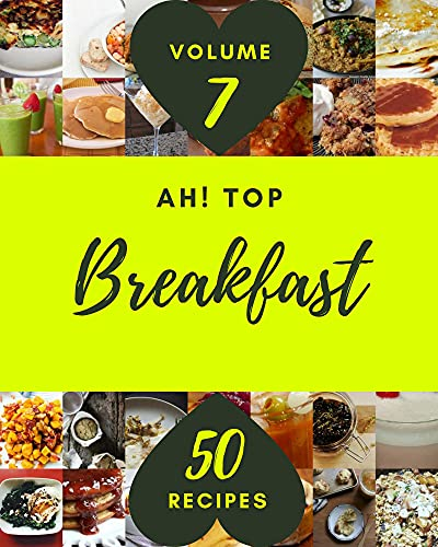 Ah! Top 50 Breakfast Recipes Volume 7: Make Cooking at Home Easier with Breakfast Cookbook! (English Edition)