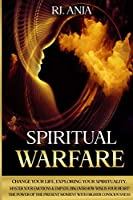 Spiritual Warfare: : Change Your Life, Exploring your Spirituality, Master your Emotions & Empath, Discover how Wise is your Heart! The Power of the Present Moment with Higher Consciousness.