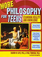 More Philosophy for Teens: Examining Reality and Knowledge