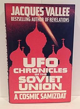 UFO Chronicles of the Soviet Union  A Cosmic Samizdat