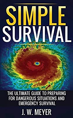 Simple Survival: The Ultimate Guide to Preparing for Dangerous Situations and Emergency Survival by Immutable Publishing
