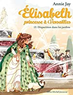 ELISABETH T 15 - Elisabeth, princesse à Versailles - tome 15 d'Annie Jay