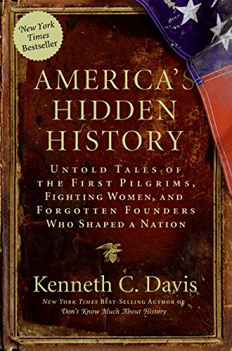 Americas Hidden History: Untold Tales of the First Pilgrims, Fighting Women, and Forgotten Founders Who Shaped a Nation (English Edition)