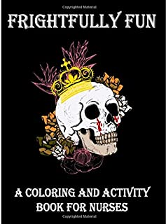 Frightfully Fun: A Coloring and Activity Book for Nurses