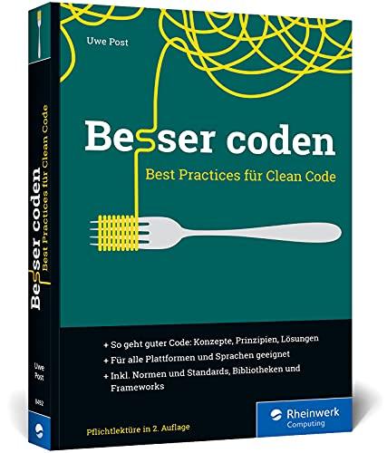 Besser coden: Best Practices für Clean Code. Das ideale Buch für die professionelle Softwareentwicklung