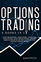 Options trading: 6 in 1: Guide for beginners + crash course + strategies + stock options + swing trading options + mindset. From 0 to expert in less than 7 days and start building a massive income (Investing)