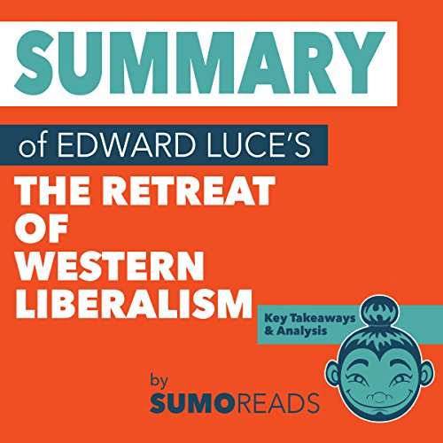 Summary of Edward Luce's The Retreat of Western Liberalism: Key Takeaways & Analysis audiobook cover art