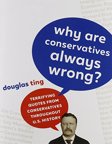 Why Are Conservatives Always Wrong?: Terrifying Quotes from Conservatives Throughout American History