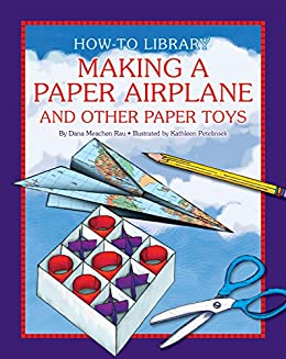 Making a Paper Airplane and Other Paper Toys (How-to Library) by [Dana Meachen Rau]