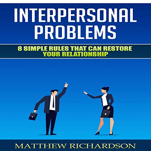 Interpersonal Problems: 8 Simple Rules That Can Restore Your Relationship                   By:                                                                                                                                 Matthew Richardson                               Narrated by:                                                                                                                                 Nathan McMillan                      Length: 1 hr and 5 mins     Not rated yet     Overall 0.0