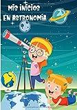 Mis inicios en astronomía: Cuaderno con hojas de observación | Cuaderno para entusiastas de las estrellas y constelaciones | Guía de astronomía para adultos y niños | Libro práctico |