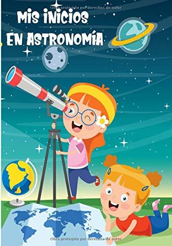 Mis inicios en astronomía: Cuaderno con hojas de observación   Cuaderno para entusiastas de las estrellas y constelaciones   Guía de astronomía para adultos y niños   Libro práctico  