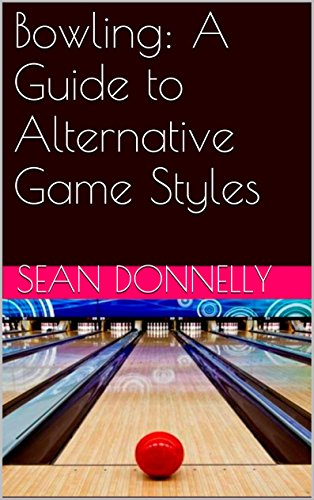 Bowling: A Guide to Alternative Game Styles (English Edition)
