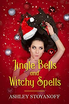 Jingle Bells and Witchy Spells by [Ashley Stoyanoff]