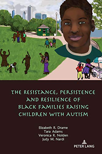 The Resistance, Persistence and Resilience of Black Families Raising Children with Autism