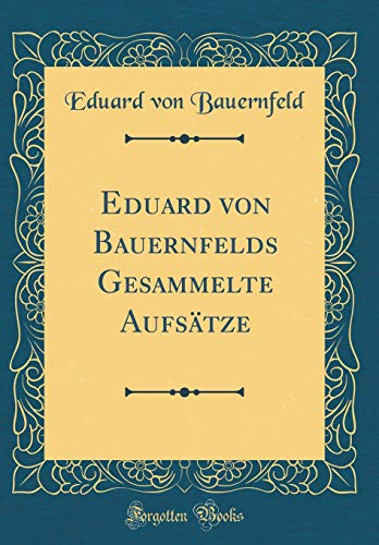 Eduard von Bauernfelds Gesammelte Aufsätze (Classic Reprint)