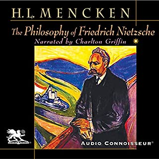 The Philosophy of Friedrich Nietzsche                   By:                                                                                                                                 Henry Louis Mencken                               Narrated by:                                                                                                                                 Charlton Griffin                      Length: 8 hrs and 36 mins     82 ratings     Overall 4.2
