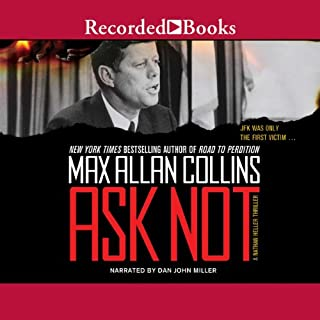 Ask Not                   By:                                                                                                                                 Max Allan Collins                               Narrated by:                                                                                                                                 Dan John Miller                      Length: 9 hrs and 48 mins     28 ratings     Overall 4.5