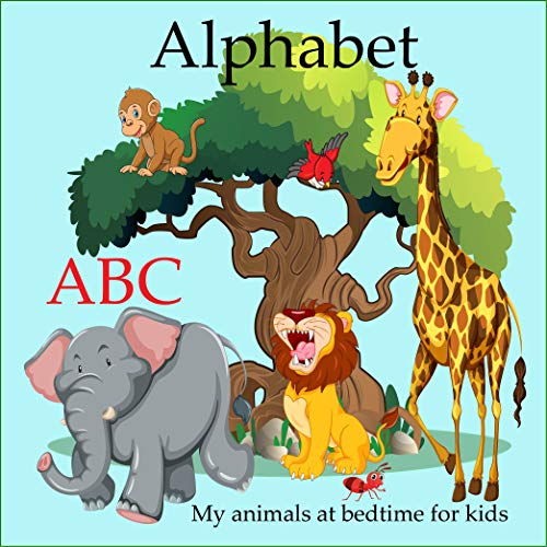 abc alphabet my animals at bedtime for kids: Learn the Alphabets Letters from A to Z for Baby,...