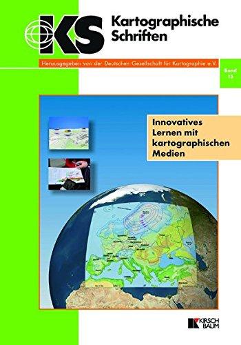 Innovatives Lernen mit kartographischen Medien: Kartographische Schriften, Band 15