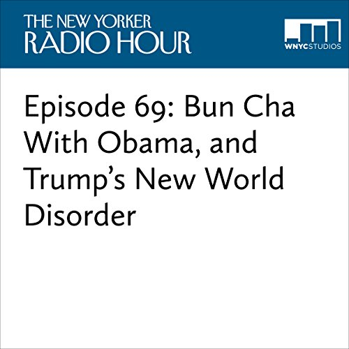 Episode 69: Bun Cha With Obama, and Trump's New World Disorder cover art