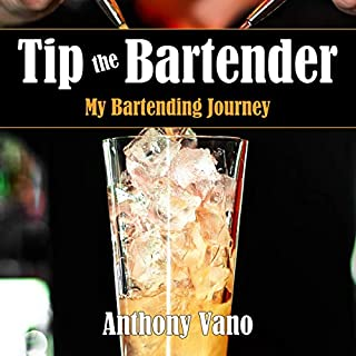 Tip the Bartender: My Bartending Journey                   By:                                                                                                                                 Anthony Vano                               Narrated by:                                                                                                                                 Curt Bonnem                      Length: 1 hr and 35 mins     2 ratings     Overall 5.0