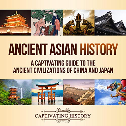 Ancient Asian History: A Captivating Guide to the Ancient Civilizations of China and Japan cover art