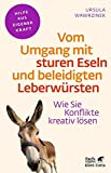 Vom Umgang mit sturen Eseln und beleidigten Leberwürsten: Wie Sie Konflikte kreativ lösen (Fachratgeber Klett-Cotta / Hilfe aus eigener Kraft)
