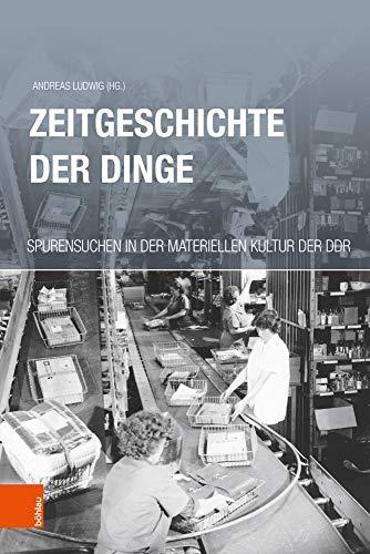 Zeitgeschichte der Dinge: Spurensuchen in der materiellen Kultur der DDR