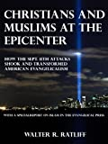 Christians and Muslims at the Epicenter: How the Sept. 11th Attacks Shook and Transformed American Evangelicalism (English Edition)