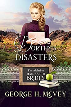 Dorthy's Disasters: A Ryders Legacy Historical Book (The Alphabet Mail-Order Brides 4) by [George H. McVey]