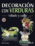Decoracion Con Verduras/ Decorating with Vegetables: Tallado y corte (Arte en la mesa /Table Art)