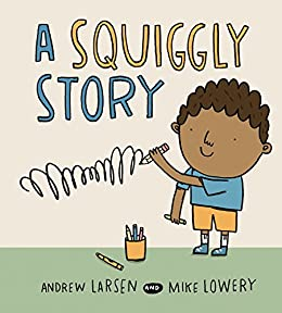 Amazon.com: A Squiggly Story eBook: Larsen, Andrew, Lowery, Mike ...