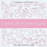 El primer año de Jimena Cristina: Álbum de tu bebé para completar con las experiencias vividas durante su primer año