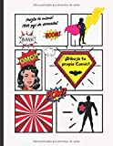 DIBUJA TU PROPIO COMIC: 100 pgs. Para crear tu propio Comic, Tebeo, Manga o Anime. Para niños y adultos.
