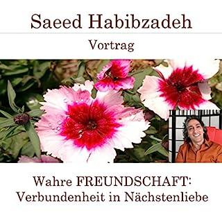 Wahre Freundschaft: Verbundenheit in Nächstenliebe                   Autor:                                                                                                                                 Saeed Habibzadeh                               Sprecher:                                                                                                                                 Saeed Habibzadeh                      Spieldauer: 1 Std. und 49 Min.     Noch nicht bewertet     Gesamt 0,0