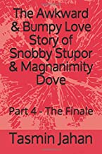 The Awkward & Bumpy Love Story of Snobby Stupor & Magnanimity Dove: Part 4 - The Finale