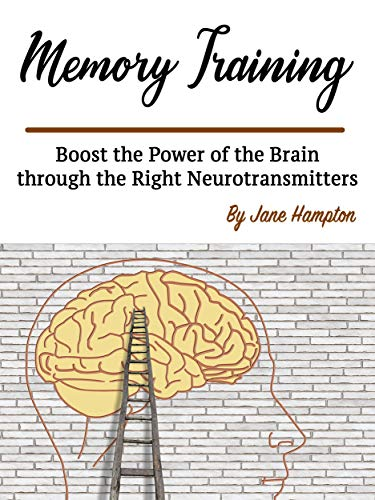 Memory Training: Boost the Power of the Brain through the Right Neurotransmitters (English Edition)
