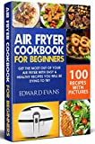 Air Fryer Cookbook for Beginners: Get the Most Out of Your Air Fryer with Easy & Healthy Recipes You Will Be Dying to Try