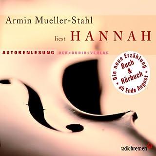Hannah                   Autor:                                                                                                                                 Armin Mueller-Stahl                               Sprecher:                                                                                                                                 Armin Mueller-Stahl                      Spieldauer: 3 Std. und 14 Min.     16 Bewertungen     Gesamt 4,2