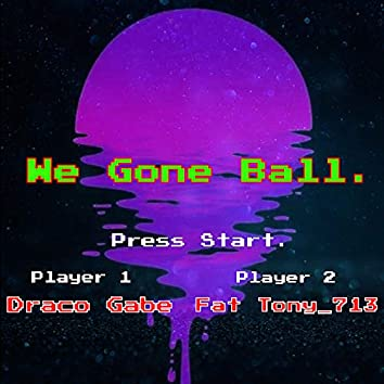 We Gone Ball (feat. Fat Tony_713)