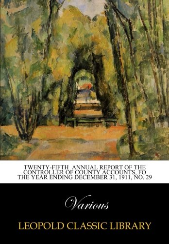 Twenty-fifth annual report of the Controller of county accounts, fo the year ending December 31, 1911, No. 29