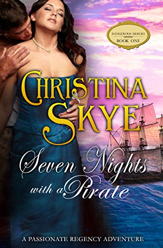 Seven Nights With A Pirate: A Passionate Regency Adventure (Dangerous Heroes Book 1)