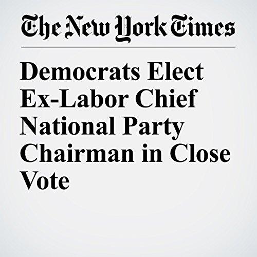 Democrats Elect Ex-Labor Chief National Party Chairman in Close Vote copertina