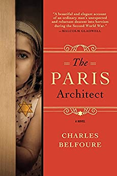 The Paris Architect: A Novel: A WWII Novel by [Charles Belfoure]