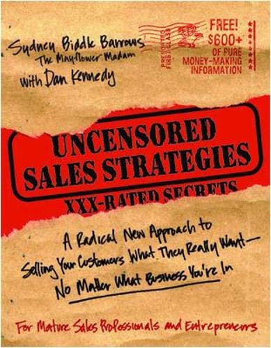 Uncensored Sales Strategies: A Radical New Approach to Selling Your Customers What They Really Want - No Matter What Business You're In